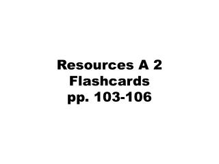 Resources A 2 Flashcards pp. 103-106