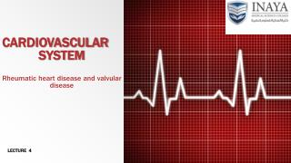 CARDIOVASCULAR SYSTEM Rheumatic heart disease and valvular disease
