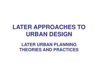 LATER APPROACHES TO URBAN DESIGN