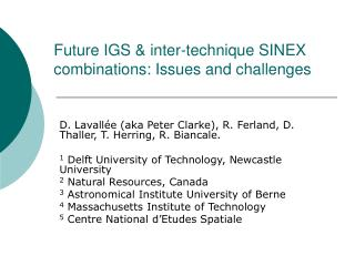 Future IGS & inter-technique SINEX combinations: Issues and challenges