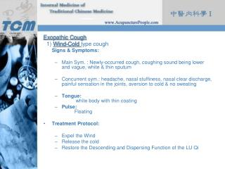 Exopathic Cough   1)  Wind-Cold  type cough Signs & Symptoms: