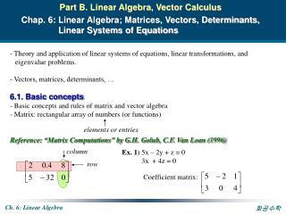 Part B. Linear Algebra, Vector Calculus Chap. 6: Linear Algebra; Matrices, Vectors, Determinants,