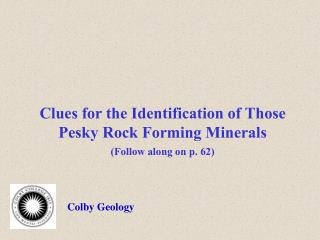 Clues for the Identification of Those  Pesky Rock Forming Minerals Follow along on p. 62