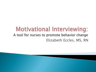 Motivational Interviewing: A tool for nurses to promote behavior change