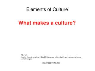 Elements of Culture What makes a culture?
