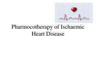 Pharmocotherapy of Ischaemic Heart Disease