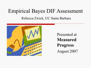Empirical Bayes DIF Assessment Rebecca Zwick, UC Santa Barbara