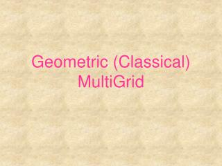 Geometric (Classical) MultiGrid