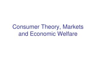 Consumer Theory, Markets and Economic Welfare