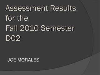 Assessment Results  for the  Fall 2010 Semester D02