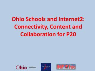Ohio Schools and Internet2: Connectivity, Content and Collaboration for P20