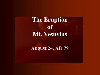 The Eruption  of  Mt. Vesuvius August 24, AD 79