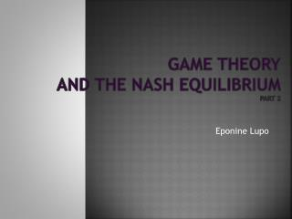 Game Theory and the Nash Equilibrium Part 2