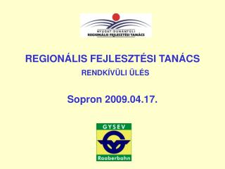 REGIONÁLIS FEJLESZTÉSI TANÁCS RENDKÍVÜLI ÜLÉS Sopron 2009.04.17.