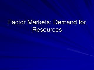 Factor Markets: Demand for Resources