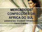 MERCADO DE CONFEC  ES DA   FRICA DO SUL palestrantes: Elizabeth Whitehouse
