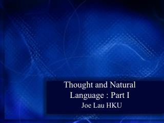 Thought and Natural Language : Part I