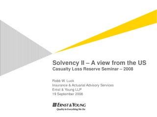 Solvency II � A view from the US Casualty Loss Reserve Seminar � 2008