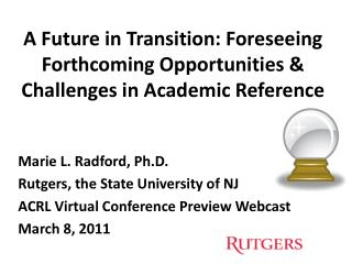 A Future in Transition: Foreseeing Forthcoming Opportunities & Challenges in Academic Reference
