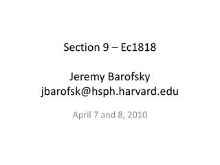 Section 9 – Ec1818 Jeremy Barofsky jbarofsk@hsph.harvard