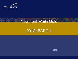Newmont Waihi Gold 2012- PART 1