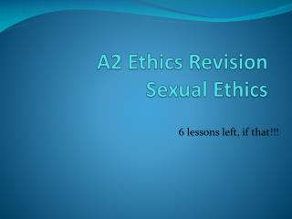 A2 Ethics Revision Sexual Ethics