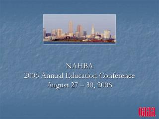 NAHBA 2006 Annual Education Conference  August 27 – 30, 2006