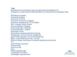 Tack Beredningen vill avslutningsvis tacka de organisationer/myndigheter och