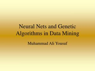 Neural Nets and Genetic Algo rithm s in Data Mining