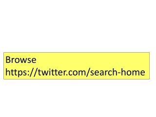 Browse  https:// twitter /search-home