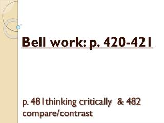 p. 481thinking critically  & 482 compare/contrast