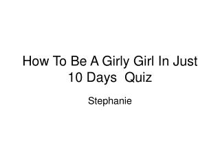 How To Be A Girly Girl In Just 10 Days  Quiz
