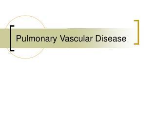 Pulmonary Vascular Disease
