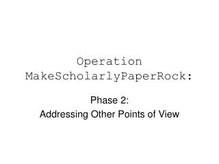 Operation MakeScholarlyPaperRock:
