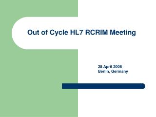 Out of Cycle HL7 RCRIM Meeting