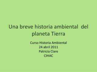 Una breve historia ambiental  del planeta Tierra