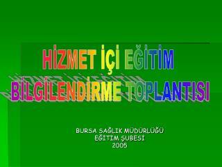 BURSA SAĞLIK MÜDÜRLÜĞÜ EĞİTİM ŞUBESİ 2005