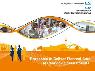 Proposals  to Deliver  Planned Care at Cannock Chase Hospital