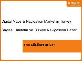Digital Maps & Navigation Market in Turkey Sayısal Haritalar ve Türkiye Navigasyon Pazarı
