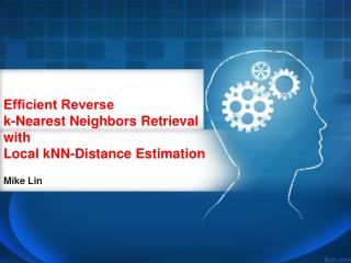 Ef?cient Reverse  k-Nearest Neighbors Retrieval with  Local kNN-Distance Estimation