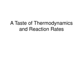 A Taste of Thermodynamics and Reaction Rates