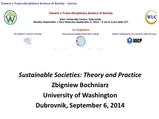 Sustainable Societies: Theory and Practice Zbigniew Bochniarz University of Washington