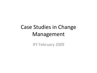 Case Studies in Change Management