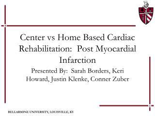 Center  vs  Home Based Cardiac Rehabilitation:  Post Myocardial Infarction