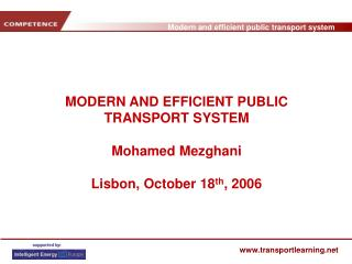 MODERN AND EFFICIENT PUBLIC TRANSPORT SYSTEM Mohamed Mezghani Lisbon, October 18 th , 2006