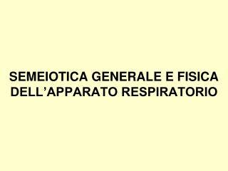 SEMEIOTICA GENERALE E FISICA DELL APPARATO RESPIRATORIO