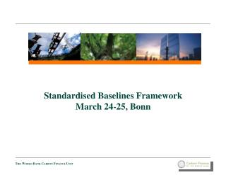 Standardised  Baselines  Framework  March 24-25, Bonn