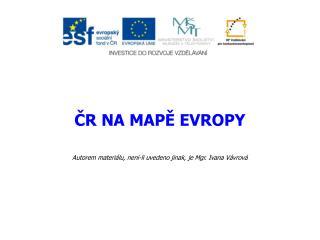 ČR NA MAPĚ EVROPY Autorem materiálu, není-li uvedeno jinak, je Mgr. Ivana Vávrová
