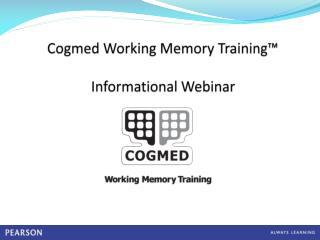 Cogmed Working Memory Training™  Informational Webinar