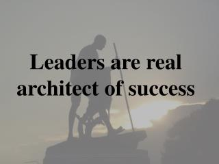 Leaders are real architect of success